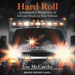 Hard Roll A Paramedic's Perspective of Life and Death in New Orleans, Jon McCarthy