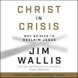 Christ in Crisis Why We Need to Reclaim Jesus, Jim Wallis