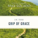 In the Grip of Grace, Max Lucado