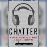 Chatter Uncovering the Echelon Surveillance Network and the Secret World of Global Eavesdropping, Patrick Radden Keefe