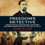 Freedom's Detective The Secret Service, the Ku Klux Klan, and the Man Who Masterminded Americaa€™s First War on Terror, Charles Lane