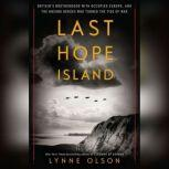Last Hope Island Britain, Occupied Europe, and the Brotherhood That Helped Turn the Tide of War, Lynne Olson