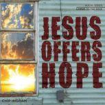 Jesus Offers Hope, Chip Ingram