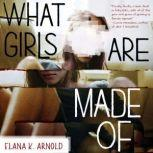 What Girls Are Made Of, Elana K. Arnold