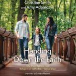 Handing Down the Faith How Parents Pass Their Religion on to the Next Generation, Christian Smith