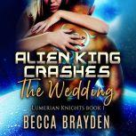 Alien King Crashes the Wedding, Becca Brayden