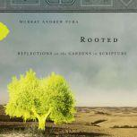 Rooted Reflections on the Gardens in Scripture, Murray Andrew Pura