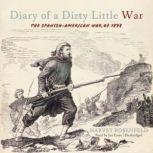 Diary of a Dirty Little War The SpanishAmerican War of 1898, Harvey Rosenfeld