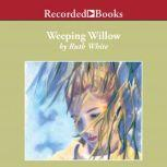 Weeping Willow, Ruth White