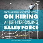 Practically Brilliant Words of Wisdom on Hiring a High-Performing Sales Force, Sue Tidswell