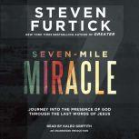 Seven-Mile Miracle Journey into the Presence of God Through the Last Words of Jesus, Steven Furtick