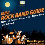Mini Rock Band Guide How to Start, Run, and Grow Your Rock Band, HowExpert