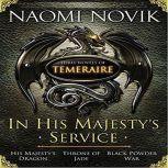 In His Majesty's Service: (His Majesty's Dragon, Throne of Jade, Black Powder War) , Naomi Novik