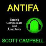 Antifa: Satan's Communists and Anarchists, Scott Campbell