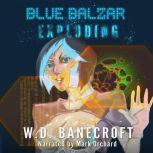 Blue Balzar: Exploding, W.D. Banecroft