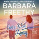 Just A Wish Away Wish Series #2, Barbara Freethy