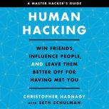 Human Hacking Win Friends, Influence People, and Leave Them Better Off for Having Met You, Christopher Hadnagy