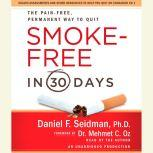 Smoke-Free in 30 Days The Pain-Free, Permanent Way to Quit