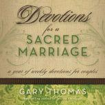 Devotions for a Sacred Marriage A Year of Weekly Devotions for Couples, Gary L. Thomas