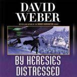 By Heresies Distressed, David Weber