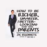 How to Be Richer, Smarter, and Better-Looking Than Your Parents, Zac Bissonnette