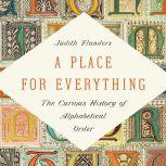 A Place for Everything The Curious History of Alphabetical Order, Judith Flanders