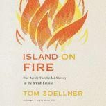 Island on Fire The Revolt That Ended Slavery in the British Empire, Tom Zoellner