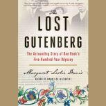 The Lost Gutenberg The Astounding Story of One Book's Five-Hundred-Year Odyssey, Margaret Leslie Davis