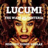 Lucumi: The Ways of Santeria, Monique Joiner Siedlak