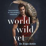 World Wild Vet Encounters in the Animal Kingdom, Evan Antin