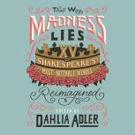 That Way Madness Lies 15 of Shakespeare's Most Notable Works Reimagined, Dahlia Adler