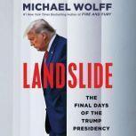 Landslide The Final Days of the Trump Presidency, Michael Wolff