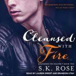 Cleansed with Fire, S.K. Rose