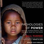 Pathologies of Power Health, Human Rights, and the New War on the Poor, Paul Farmer