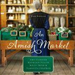 An Amish Market Four Novellas, Amy Clipston