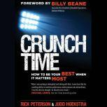 Crunch Time How to Be Your Best When It Matters Most, Rick Peterson