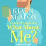 Yes, You're Pregnant, But What About Me?, Kevin Nealon