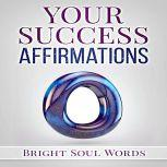 Your Success Affirmations, Bright Soul Words
