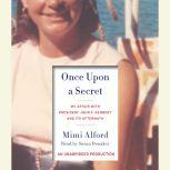 Once Upon a Secret My Affair with President John F. Kennedy and Its Aftermath, Mimi Alford