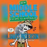 Middle School: Escape to Australia, James Patterson