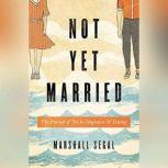 Not Yet Married The Pursuit of Joy in Singleness and Dating, Marshall Segal