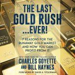 The Last Gold Rush…Ever! 7 Reasons for the Runaway Gold Market and How You Can Profit from It, Charles Goyette
