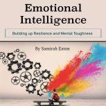 Emotional Intelligence Building up Resilience and Mental Toughness, Samirah Eaton
