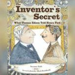 Inventor's Secret, The What Thomas Edison Told Henry Ford, Suzanne Slade