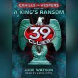 The 39 Clues: Cahills vs. Vespers Book 2: A King's Ransom, Jude Watson