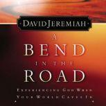 A Bend in the Road Finding God When Your World Caves In, Dr.  David Jeremiah