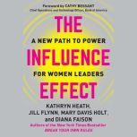 The Influence Effect A New Path to Power for Women Leaders, Kathryn Heath
