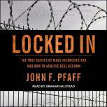 Locked In The True Causes of Mass Incarceration—and How to Achieve Real Reform, John F. Pfaff
