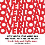 Overload How Good Jobs Went Bad and What We Can Do about It, Erin L. Kelly