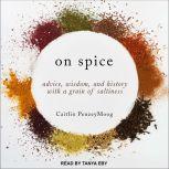 On Spice Advice, Wisdom, and History with a Grain of Saltiness, Caitlin PenzeyMoog